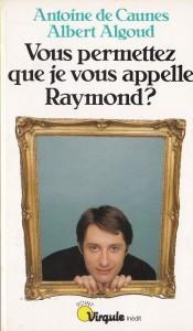 Vous permettez que je vous appelle Raymond